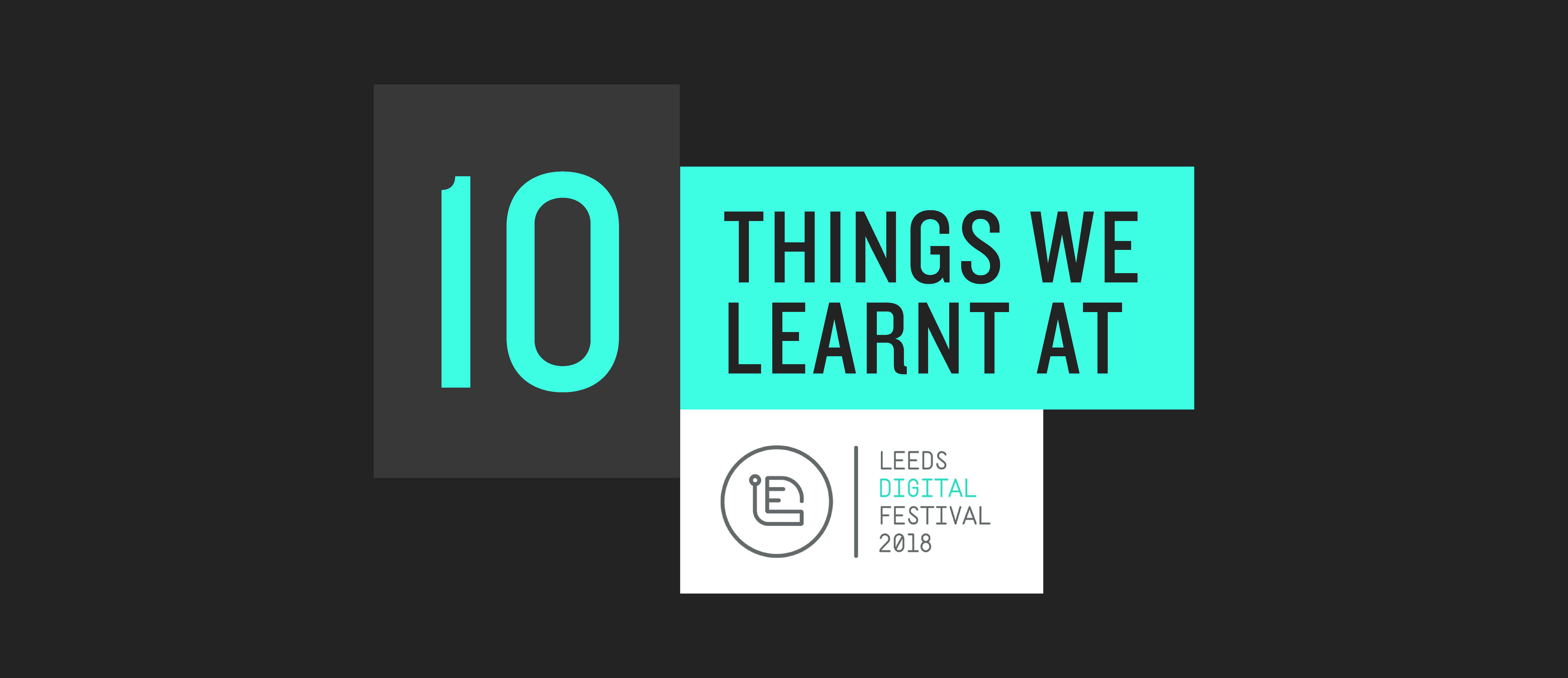 10 things DS.E learnt from the Leeds Digital Festival